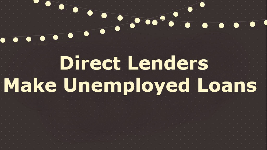 Direct lenders make loans for unemployed
