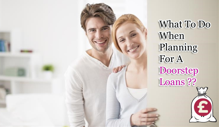 What to Do When Planning For A Doorstep Loan